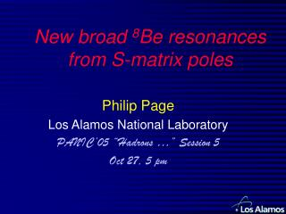 New broad  8 Be resonances from S-matrix poles