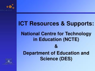 ICT Resources & Supports:  National Centre for Technology in Education (NCTE) &