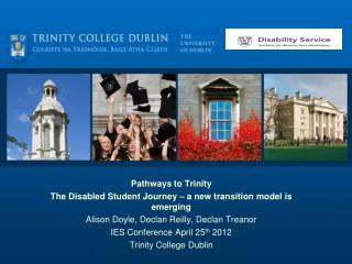 Pathways to Trinity The Disabled Student Journey – a new transition model is emerging