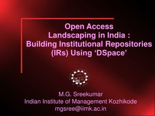 Open Access  Landscaping in India : Building Institutional Repositories (IRs) Using 'DSpace'