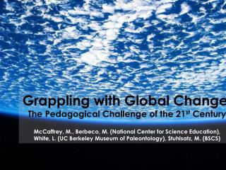 Grappling with Global Change:  The Pedagogical Challenge of the 21 st  Century