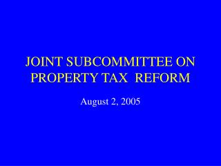 JOINT SUBCOMMITTEE ON PROPERTY TAX  REFORM