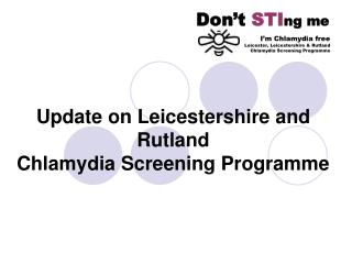 Update on Leicestershire and Rutland  Chlamydia Screening Programme