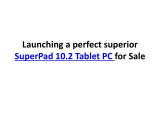 Launching a perfect superior SuperPad 10.2 Tablet PC for Sal