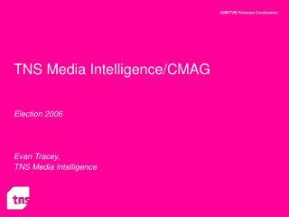 TNS Media Intelligence/CMAG Election 2006 Evan Tracey, TNS Media Intelligence