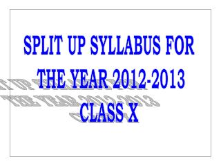 SPLIT UP SYLLABUS FOR  THE YEAR 2012-2013 CLASS X