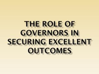 The role of governors in securing excellent outcomes