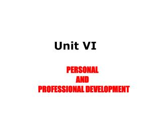 Unit VI 									 PERSONAL  AND    PROFESSIONAL DEVELOPMENT