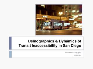 Demographics & Dynamics of  Transit Inaccessibility in San Diego