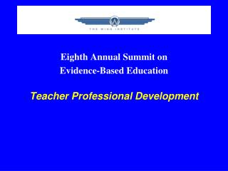 Eighth Annual Summit on  Evidence-Based Education Teacher Professional Development