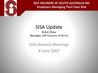 SISA Update Robin Shaw  Manager, Self Insurers of SA Inc