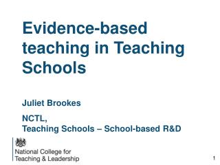 Evidence-based teaching in Teaching Schools Juliet Brookes