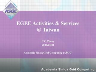 EGEE Activities & Services  @ Taiwan