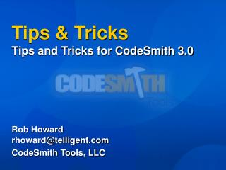 Tips & Tricks Tips and Tricks for CodeSmith 3.0