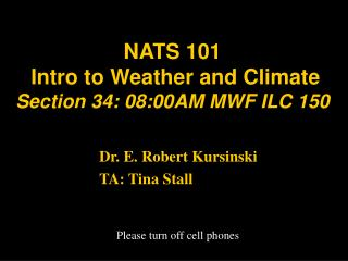 NATS 101  Intro to Weather and Climate  Section 34: 08:00AM MWF ILC 150