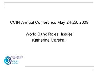 CCIH Annual Conference May 24-26, 2008 World Bank Roles, Issues Katherine Marshall