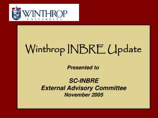 Winthrop INBRE Update Presented to  SC-INBRE External Advisory Committee November 2005