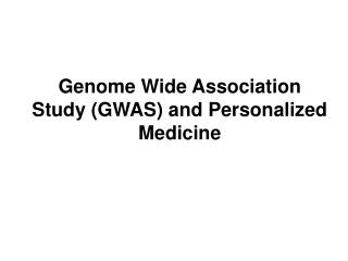 Genome Wide Association Study (GWAS) and Personalized Medicine
