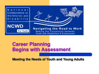 Career Planning  Begins with Assessment Meeting the Needs of Youth and Young Adults
