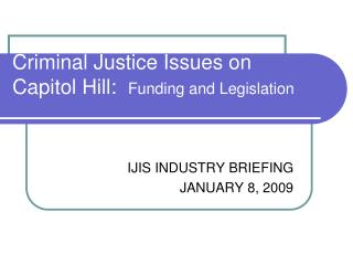 Criminal Justice Issues on Capitol Hill:   Funding and Legislation