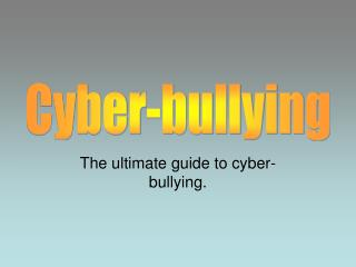 The ultimate guide to cyber-bullying.