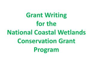 Grant Writing for the National Coastal Wetlands Conservation Grant Program