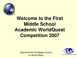 Welcome to the First  Middle School Academic WorldQuest Competition 2007
