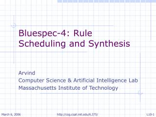 Bluespec-4: Rule Scheduling and Synthesis Arvind  Computer Science & Artificial Intelligence Lab