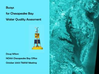 Buoys  for Chesapeake Bay  Water Quality Assessment Doug Wilson NOAA Chesapeake Bay Office