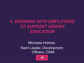 4. WORKING WITH EMPLOYERS TO SUPPORT HIGHER EDUCATION