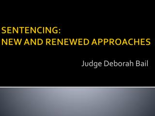 SENTENCING:  NEW AND RENEWED APPROACHES