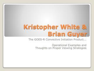 Kristopher White & Brian Guyer
