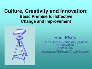 Culture, Creativity and Innovation:  Basic Premise for Effective Change and Improvement