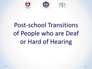 Post-school Transitions  of  People who are  Deaf  or  Hard of  Hearing