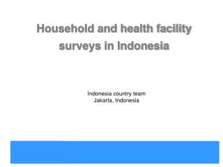 Household and health facility surveys in Indonesia