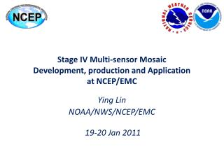 Stage IV Multi-sensor Mosaic  Development, production and Application  at NCEP/EMC