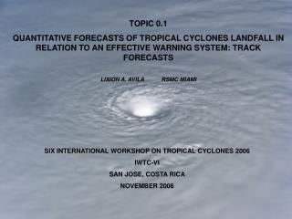 SIX INTERNATIONAL WORKSHOP ON TROPICAL CYCLONES 2006 IWTC-VI   SAN JOSE, COSTA RICA NOVEMBER 2006