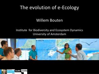 The evolution of e-Ecology Willem  Bouten Institute  for Biodiversity and Ecosystem Dynamics