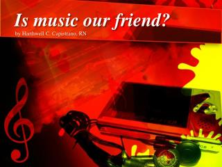Is music our friend?