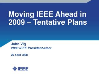 Moving IEEE Ahead in 2009 – Tentative Plans