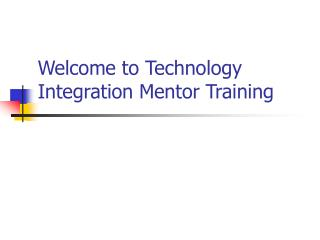 Welcome to Technology Integration Mentor Training