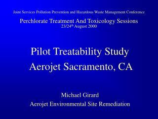 Pilot Treatability Study Aerojet Sacramento, CA Michael Girard