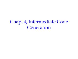 Chap. 4, Intermediate Code Generation
