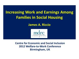 Increasing Work and Earnings Among Families in Social Housing James A. Riccio