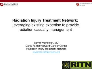 David Weinstock, MD Dana-Farber/Harvard Cancer Center Radiation Injury Treatment Network