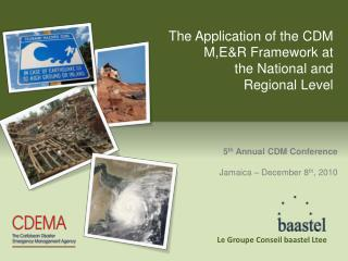 The Application of the CDM M,E&R Framework at  the National and  Regional Level