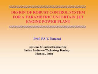 DESIGN OF ROBUST CONTROL SYSTEM FOR A  PARAMETRIC UNCERTAIN JET ENGINE POWER PLANT