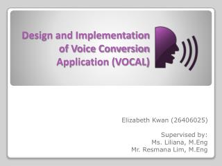 Design and Implementation of Voice Conversion Application (VOCAL)