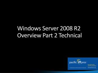 Windows Server 2008 R2 Overview  Part 2  Technical