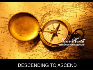 DESCENDING TO ASCEND